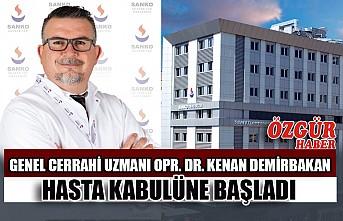 Genel Cerrahi Uzmanı Opr. Dr. Kenan Demirbakan Hasta Kabulüne Başladı