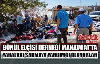 Gönül Elçisi Derneği Manavgat'ta Yaraları Sarmaya Yardımcı Oluyorlar