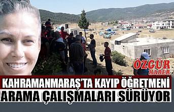 Kahramanmaraş'ta Kayıp Öğretmeni Arama Çalışmaları Sürüyor