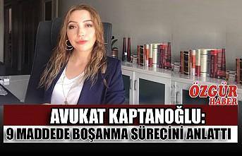 Avukat Kaptanoğlu: 9 Maddede Boşanma Sürecini Anlattı