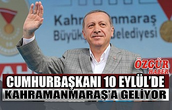 Cumhurbaşkanı 10 Eylül'de Kahramanmaraş'a Geliyor