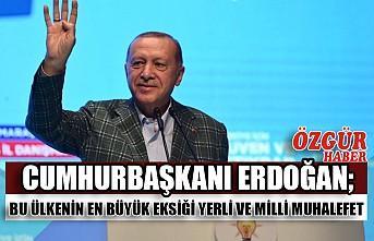 Cumhurbaşkanı Erdoğan: Bu Ülkenin En Büyük Eksiği Yerli ve Milli Muhalefet