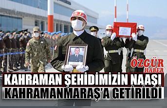 Kahraman Şehidimizin Naaşı Kahramanmaraş'a Getirildi
