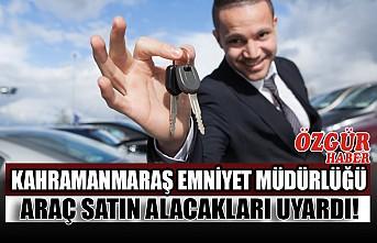 Kahramanmaraş Emniyet Müdürlüğü Araç Satın Alacakları Uyardı!