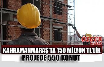 Kahramanmaraş'ta 150 Milyon TL'lik Projede 550 Konut