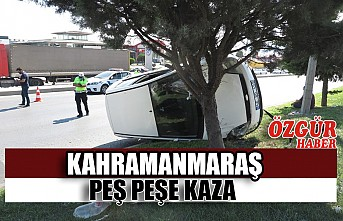 Kahramanmaraş'ta Peş Peşe Kaza