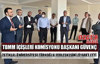 TBMM İçişleri Komisyonu Başkanı Güvenç İstiklal Üniversitesi Türkoğlu Yerleşkesini Ziyaret Etti