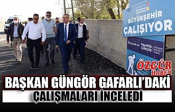 Başkan Güngör Gafarlı'daki Çalışmaları İnceledi