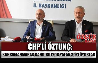 CHP'li Öztunç; Kahramanmaraş Kandırılıyor Yalan Söylüyorlar