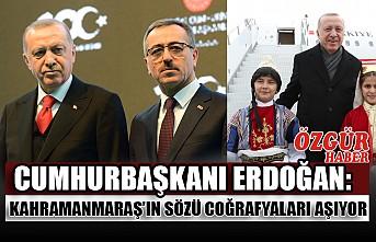 Cumhurbaşkanı Erdoğan: Kahramanmaraş'ın Sözü Coğrafyaları Aşıyor