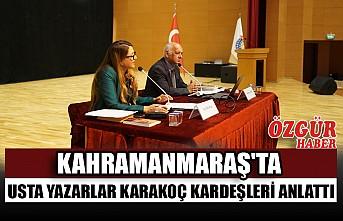 Kahramanmaraş'ta Usta Yazarlar Karakoç Kardeşleri Anlattı