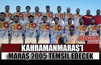 Kahramanmaraş'ı Maraş 2005 Temsil Edecek