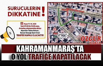 Kahramanmaraş'ta O Yol Trafiğe Kapatılacak