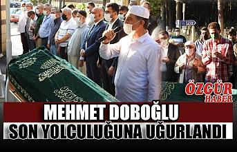Mehmet Doboğlu Son Yolculuğuna Uğurlandı