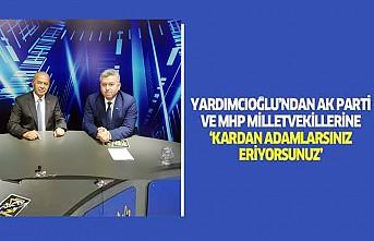 Yardımcıoğlu'ndan AK Parti ve MHP Kahramanmaraş Milletvekillerine: Kardan Adamlarsınız Eriyorsunuz!