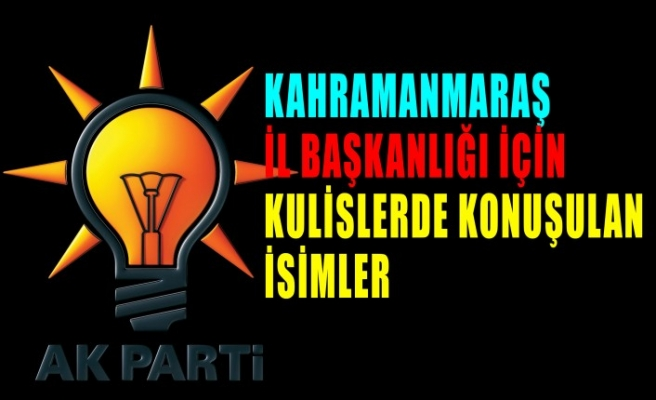 AK Parti İl Başkanlığı Koltuğuna Kim Oturacak?