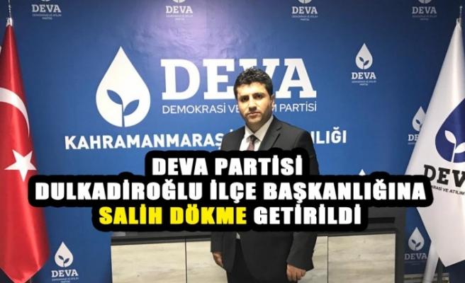 DEVA Partisi Dulkadiroğlu İlçe Başkanlığına Salih Dökme Getirildi