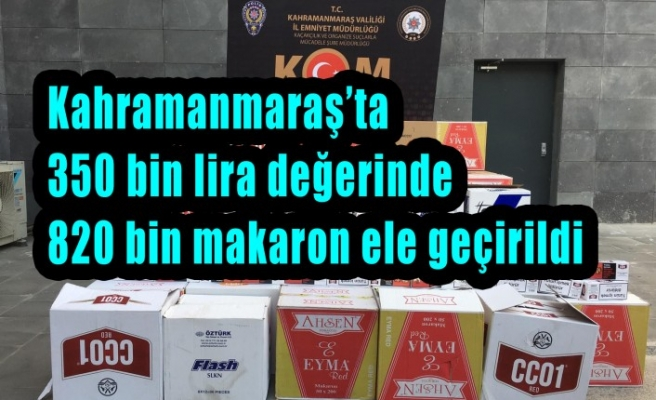 Kahramanmaraş'ta 820 Bin Makaron Ele Geçirildi
