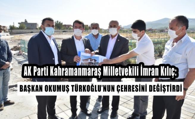 Milletvekili Kılıç: Başkan Okumuş Türkoğlu'nun Çehresini Değiştirdi