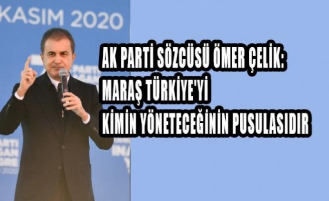 AK Parti Sözcüsü Çelik: Maraş Türkiye'yi Kimin Yöneteceğinin Pusulasıdır