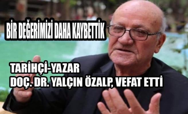 Tarihçi-Yazar Doç. Dr. Yalçın Özalp, Hayatını Kaybetti