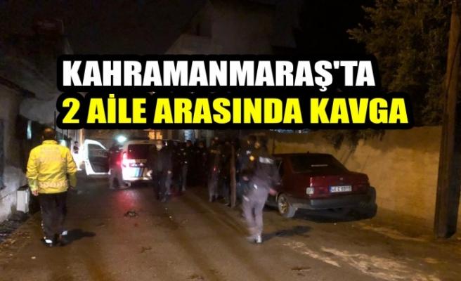 Kahramanmaraş'ta 2 Aile Arasında Kavga