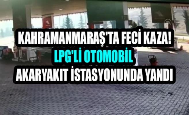 Kahramanmaraş'ta LPG'li Otomobil Akaryakıt İstasyonunda Yandı