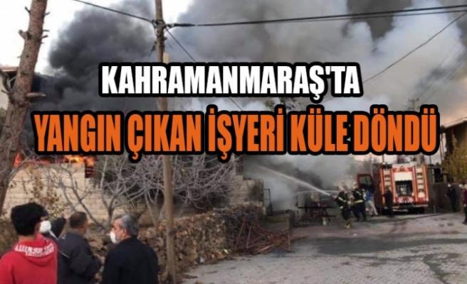 Kahramanmaraş'ta Yangın Çıkan İşyeri Küle Döndü