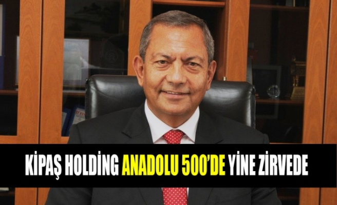 Kipaş Holding Anadolu 500'de Yine Zirvede