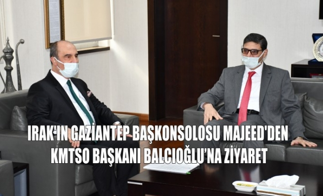 Irak'ın Gaziantep Başkonsolosu Majeed'den KMTSO'ya Ziyaret