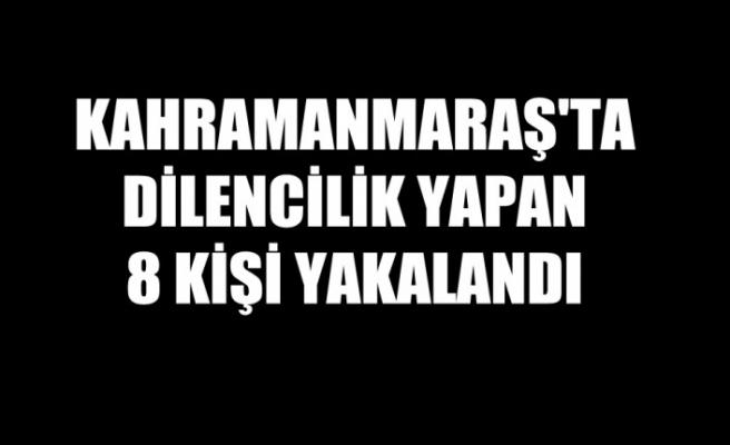 Kahramanmaraş'ta Dilencilik Yapan 8 Kişi Yakalandı