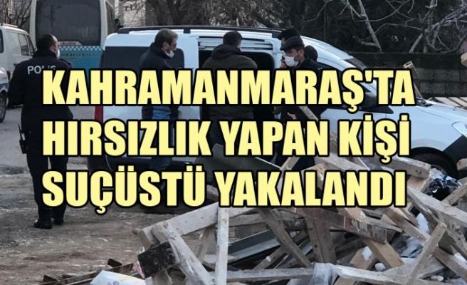 Kahramanmaraş'ta Hırsızlık Yapan Kişi Suçüstü Yakalandı