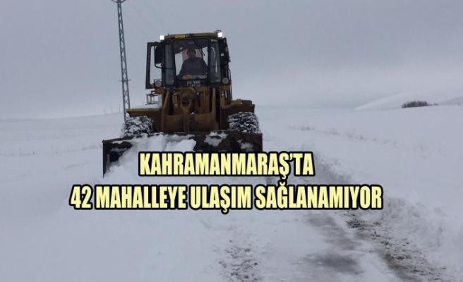 Kahramanmaraş'ta 42 Mahalleye Ulaşım Sağlanamıyor