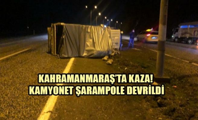 Kahramanmaraş'ta Kaza! Kamyonet Şarampole Devrildi