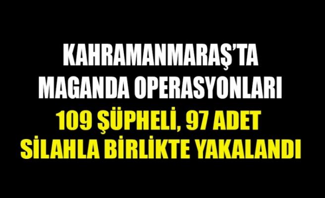 Kahramanmaraş'ta Maganda Operasyonları