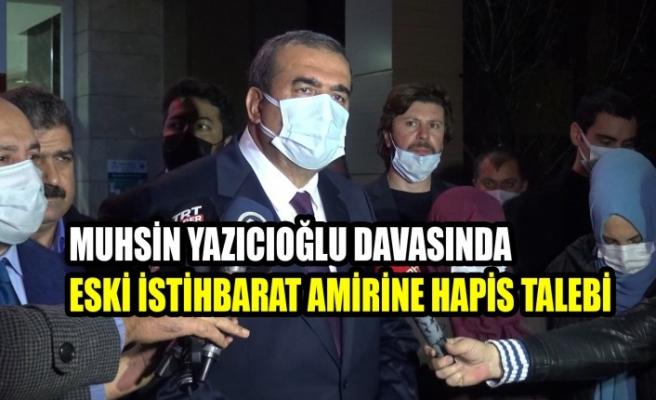 Muhsin Yazıcıoğlu Davasında Eski İstihbarat Amirine Hapis Talebi