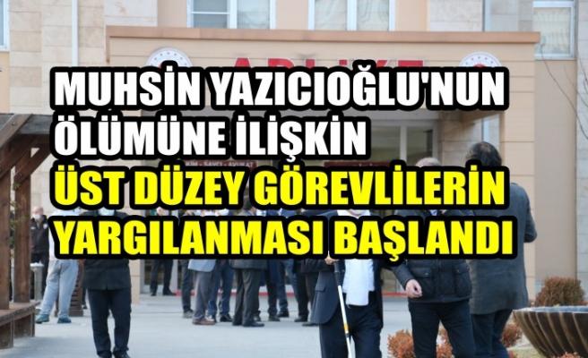 Yazıcıoğlu'nun Ölümüne İlişkin Üst Düzey Görevlilerin Yargılanması Başlandı
