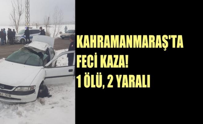 Kahramanmaraş'ta feci kaza! 1 Ölü, 2 Yaralı