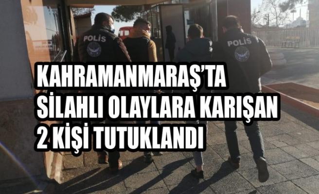 Kahramanmaraş'ta Silahlı Olaylara Karışan 2 Kişi Tutuklandı