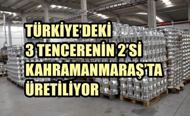 Türkiye'deki 3 Tencerenin İkisi Kahramanmaraş'ta Üretiliyor