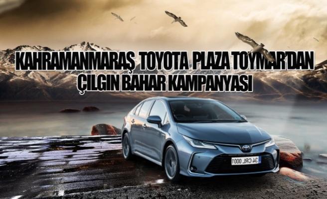 Kahramanmaraş Toyota Plaza Toymar'dan Çılgın Bahar Kampanyası