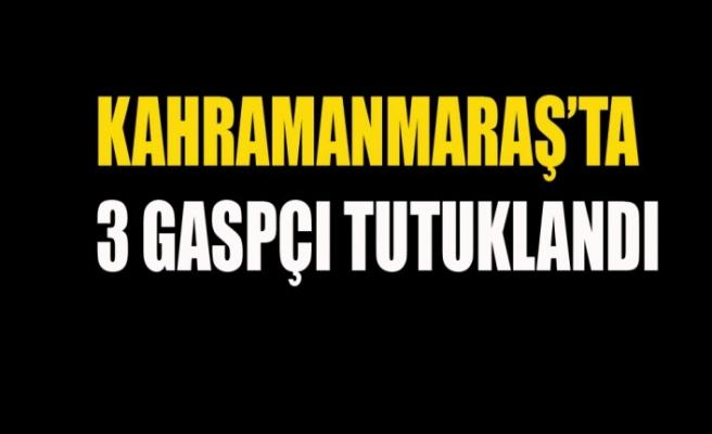 Kahramanmaraş'ta 3 Gaspçı Tutuklandı