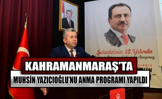 Kahramanmaraş'ta Muhsin Yazıcıoğlu'nu Anma Programı Yapıldı