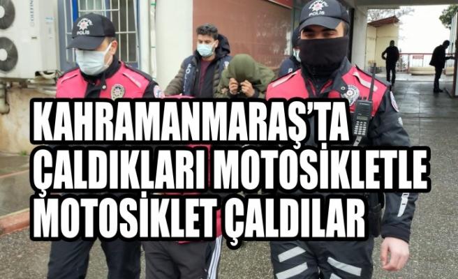 Kahramanmaraş'ta Çaldıkları Motosikletle Motosiklet Çaldılar