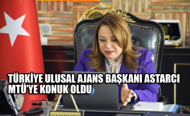 Türkiye Ulusal Ajans Başkanı Astarcı MTÜ'ye Konuk Oldu