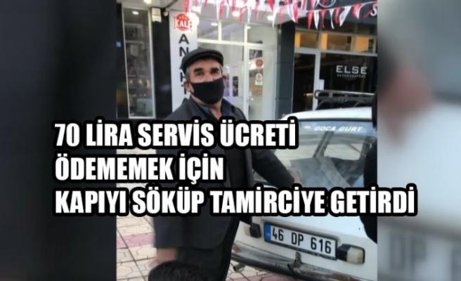 70 Lira Servis Ücreti Ödememek İçin Kapıyı Söküp Tamirciye Getirdi