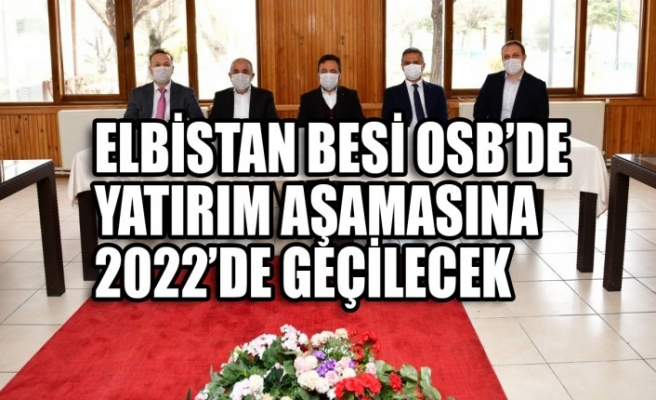 Elbistan Besi OSB'de Yatırım Aşamasına 2022'de Geçilecek