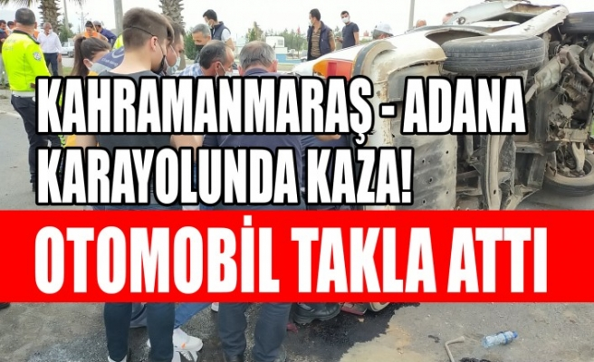 Kahramanmaraş - Adana Yolunda Kaza! Otomobil Takla Attı