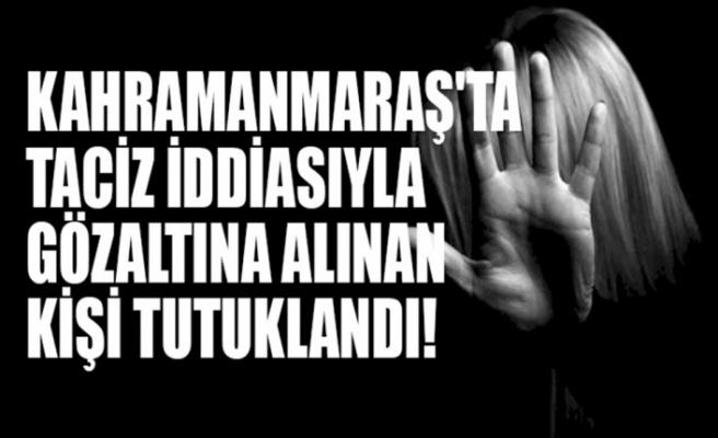 Kahramanmaraş'ta Taciz İddiasıyla Gözaltına Alınan Kişi Tutuklandı!