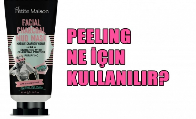 Peeling Ne İçin Kullanılır?